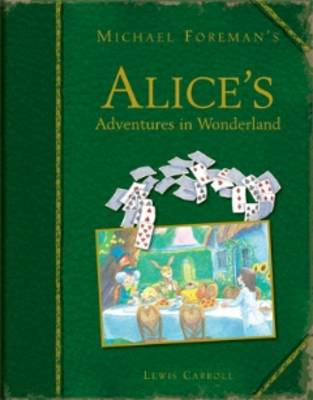 Michael Foreman's Alice's Adventures in Wonderland by Lewis Carroll, Michael Foreman