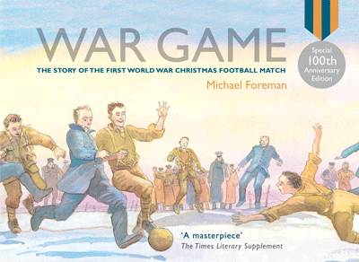 War Game (Special 100th Anniversary of WW1 Ed.) by Michael Foreman