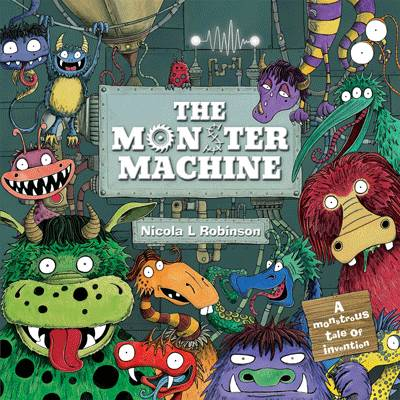 The Monster Machine by Nicola L. Robinson