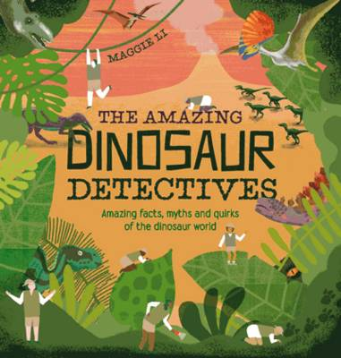 The Amazing Dinosaur Detectives by Maggie Li