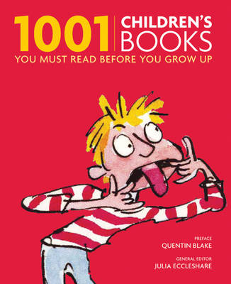 1001 Children's Books You Must Read Before You Grow Up by Julia Eccleshare & Quentin Blake