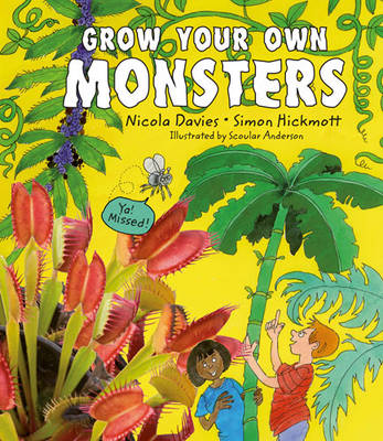 Grow Your Own Monsters by Nicola Davies, Simon Hickmott, Clive Boursnell