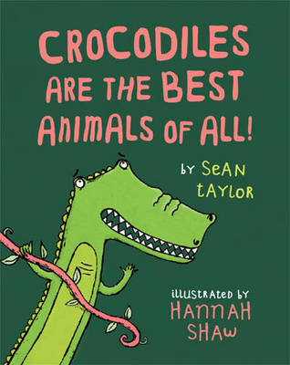 Crocodiles are the Best Animals of All by Sean Taylor