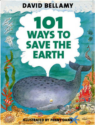 101 Ways to Save The Earth by David Bellamy