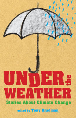 Under the Weather: Stories About Climate Change by Tony Bradman