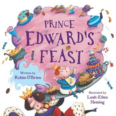Prince Edward's Feast by Robin O'Brien, Leah-Ellen Heming