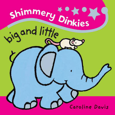 Shimmery Dinkies: Big and Little by Caroline Davies