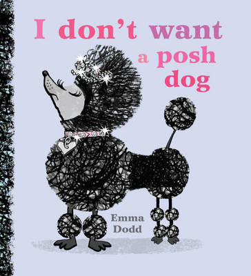 I Don't Want A Posh Dog by Emma Dodd