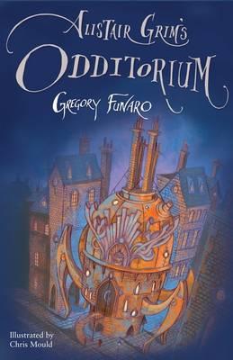 Alistair Grim's Odditorium by Gregory Funaro