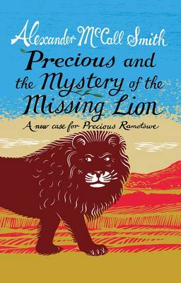 Precious and the Case of the Missing Lion A New Case for Precious Ramotswe by Alexander Mccall Smith