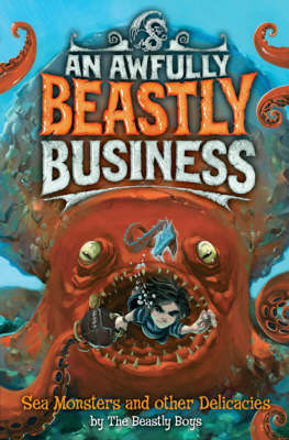 An Awfully Beastly Business: Sea Monsters and other Delicacies by Beastly Boys