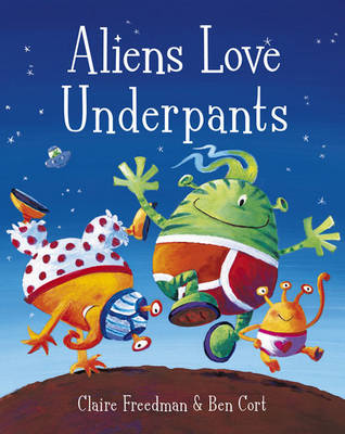 Aliens Love Underpants! (board book) by Claire Freedman, Ben Cort
