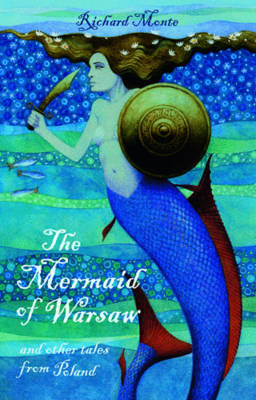 The Mermaid of Warsaw and Other Tales from Poland by Richard Monte