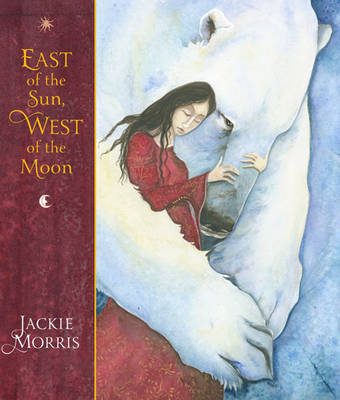 East of the Sun, West of the Moon by Jackie Morris