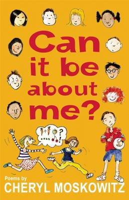 Can it be About Me? by Cheryl Moskowitz