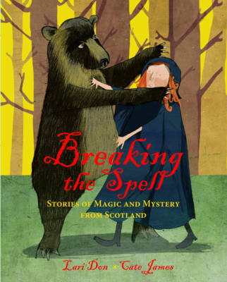 Breaking the Spell Stories of Magic and Mystery from Scotland by Lari Don