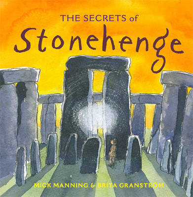 The Secrets of Stonehenge by Mick Manning