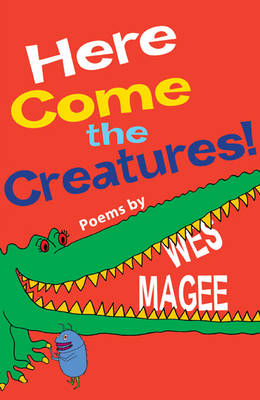 Here Come the Creatures! by Wes Magee
