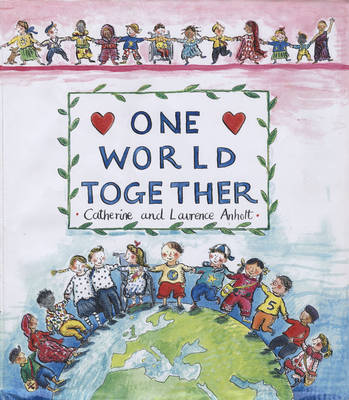 One World Together by Catherine Anholt, Laurence Anholt