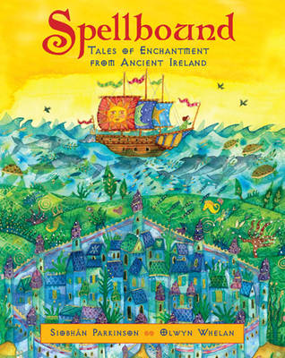 Spellbound Tales of Enchantment from Ancient Ireland by Siobhan Parkinson