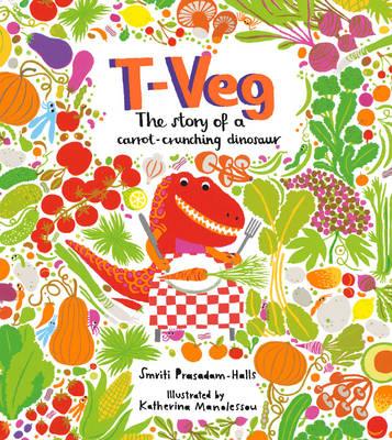 T-Veg The Tale of a Carrot Crunching Dinosaur by Smriti Prasadam-Halls