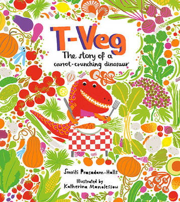 T-Veg The Tale of a Carrot Crunching Dinosaur by Smriti Prasadam-Halls