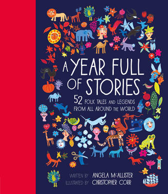A Year Full of Stories 52 Folk Tales and Legends from Around the World by Angela Mcallister