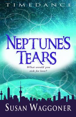 Timedance: Neptune's Tears by Susan Waggoner