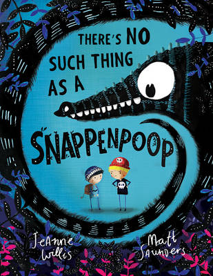 There's No Such Thing as a Snappenpoop by Jeanne Willis
