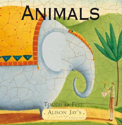 Touch and Feel Animals by Alison Jay