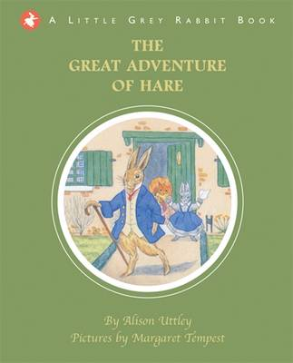 Little Grey Rabbit: The Adventure of Hare by Alison Uttley
