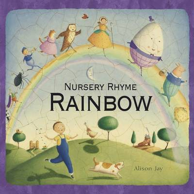 Nursery Rhyme Rainbow (board book) by Alison Jay