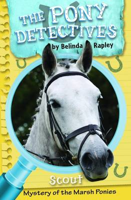 The Pony Detectives : Scout and the Mystery of the Marsh Ponies by Belinda Rapley