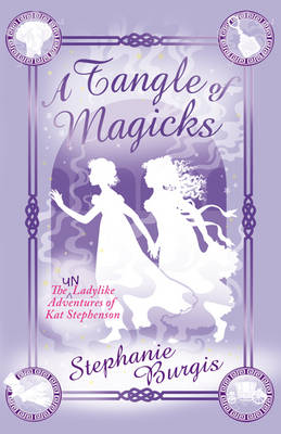 A Tangle of Magicks by Stephanie Burgis