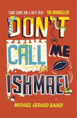 Dont Call Me Ishmael! by Michael Gerard Bauer