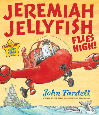 Jeremiah Jellyfish Flies High! by John Fardell