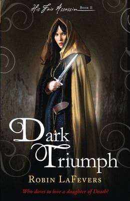 Dark Triumph Book 2 of His Fair Assassin Series by Robin LaFevers