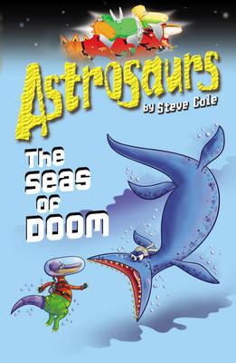 Astrosaurs The Seas of Doom by Steve Cole