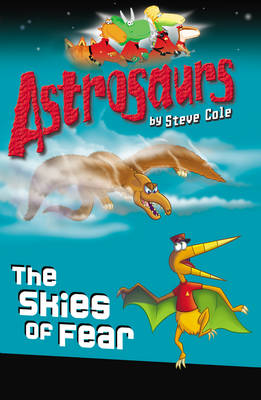 Astrosaurs The Skies of Fear by Steve Cole