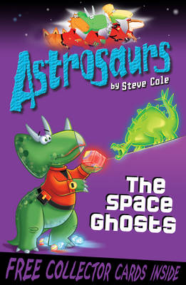 Astrosaurs The Space Ghosts by Steve Cole