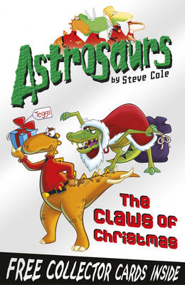 Astrosaurs : The Claws of Christmas by Steve Cole