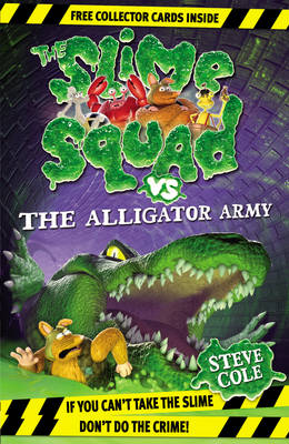 Slime Squad vs the Alligator Army by Steve Cole