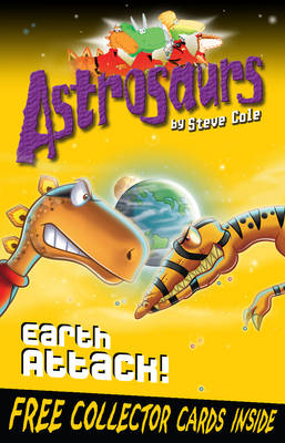 Astrosaurs: Earth Attack! by Steve Cole