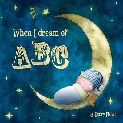 When I Dream of ABC by Henry Fisher