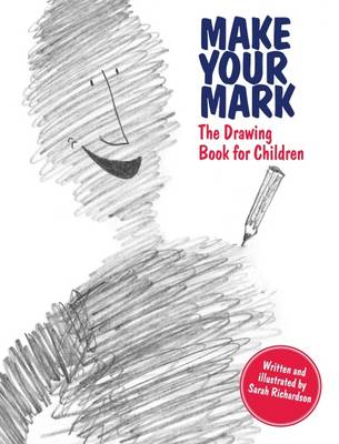 Make Your Mark The Drawing Book for Children by Sarah Richardson