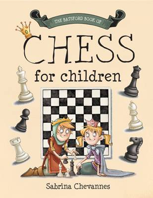 The Batsford Book of Chess for Children by Sabrina Chevannes