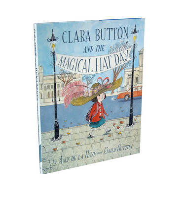 Clara Button and the Magical Hat Day by Amy de la Haye