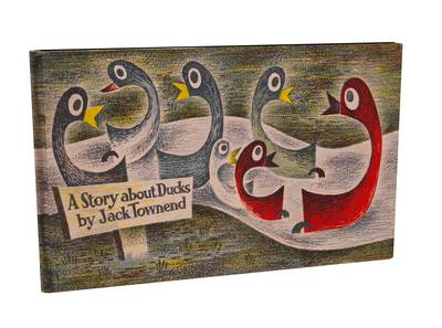 A Story About Ducks by Jack Townend
