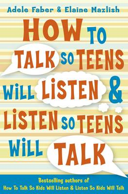 How to Talk So Teens Will Listen and Listen So Teens Will Talk by Adele Faber & Elaine Mazlish