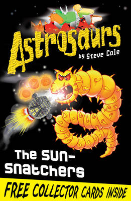 Astrosaurs : The Sun-snatchers by Steve Cole